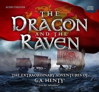 The Dragon and the Raven by G.A. Henty